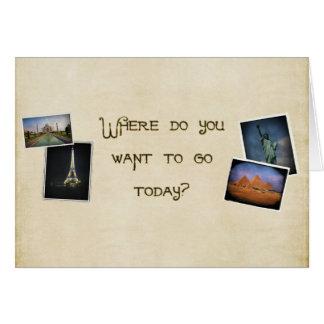 ¿Dónde usted quiere ir? Tarjeta De Felicitación