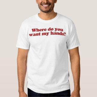 ¿Dónde usted quiere mis manos? Playera