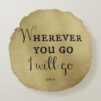 Dondequiera que usted vaya, iré verso de la biblia cojín redondo
