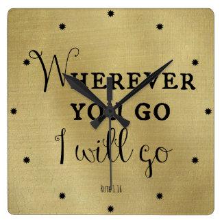 Dondequiera que usted vaya, iré verso de la biblia reloj cuadrado