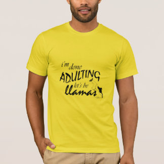 Done Adulting Lets Be Llamas T-Shirt