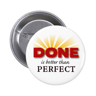 DONE is better than Perfect Button