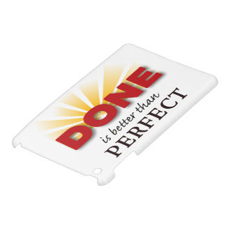 Done is Better than Perfect Cover For The iPad Mini