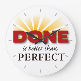 Done is Better than Perfect Large Clock