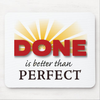 DONE is better than Perfect Mouse Pad