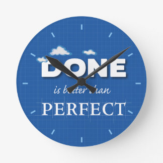 Done is Better Than Perfect Round Clock