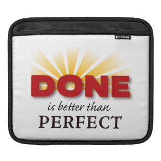 Done is Better than Perfect Sleeves For iPads