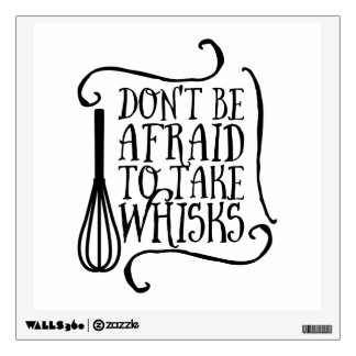 Don's Be Afraid to Take Whisks Kitchen Quote Wall Sticker