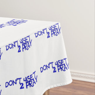 Don't 4get 2 Pray Tablecloth