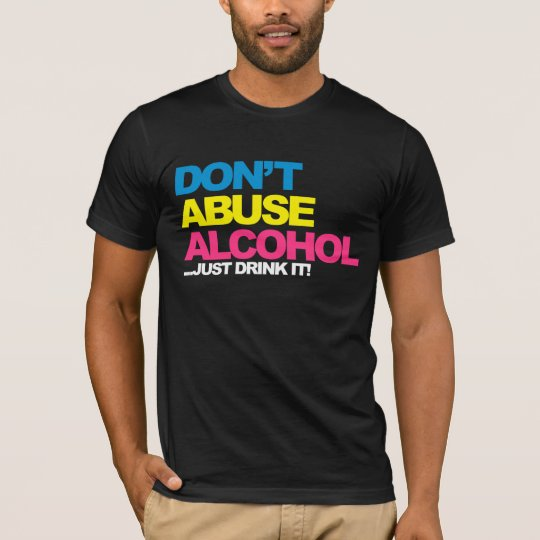 Don't Abuse Alcohol T-Shirt