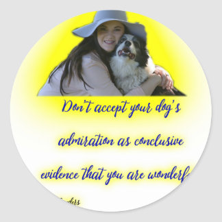 Don't accept your dog's admiration classic round sticker