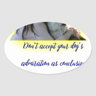 Don't accept your dog's admiration oval sticker
