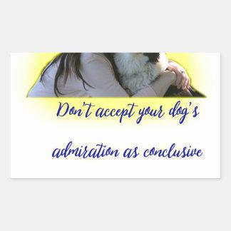 Don't accept your dog's admiration rectangular sticker