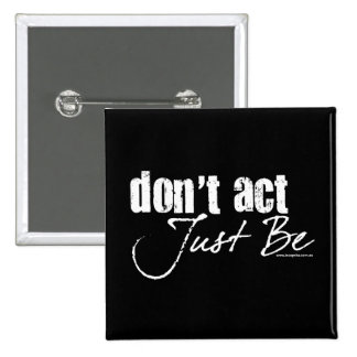Don't Act - Just Be Button