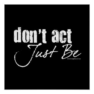 Don't Act - Just Be Poster