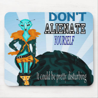 Don't Alienate Yourself Mouse Pad
