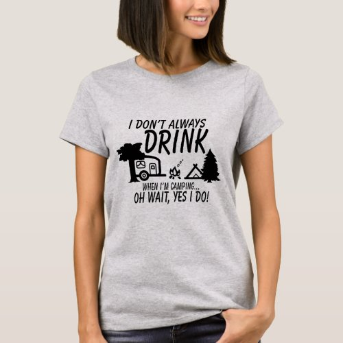 Dont Always Drink Yes I Do  Camping Party T_Shirt