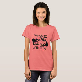 Don't Always Drink, Yes I Do | Camping Party T-Shirt