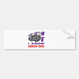 Don't angry me, i know American Kenpo. Car Bumper Sticker