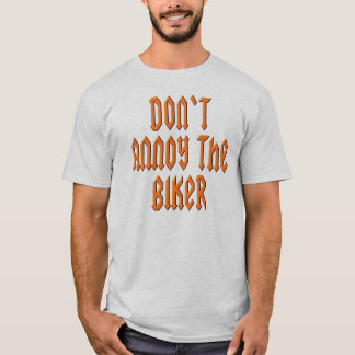 Dont annoy the biker T-Shirt