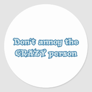 Don't Annoy the Crazy Person Classic Round Sticker