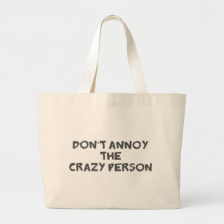 Dont Annoy The Crazy Person Large Tote Bag