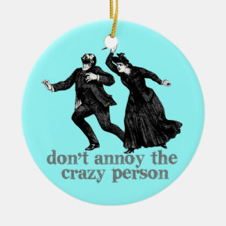 Dont Annoy the Crazy Person Double-Sided Ceramic Round Christmas Ornament