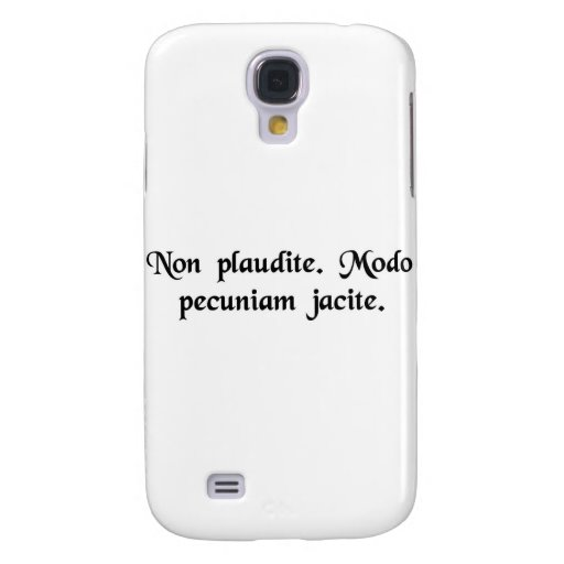 Don't applaud. Just throw money. Galaxy S4 Cover