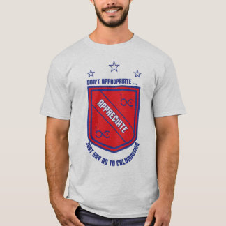 Don't Appropriate ... Appreciate T-Shirt