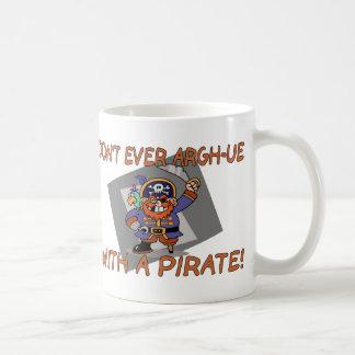 Don't Argh-ue With A Pirate Coffee Mug