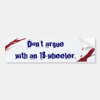 Don't argue with an 18 wheeler bumper sticker