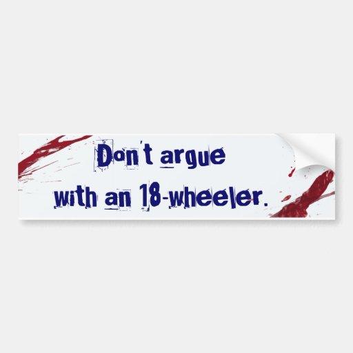 Don't argue with an 18 wheeler bumper sticker