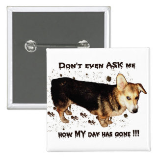 Don't Ask About MY Day... Pinback Button