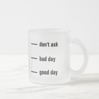 don't ask bad day good day frosted glass coffee mug