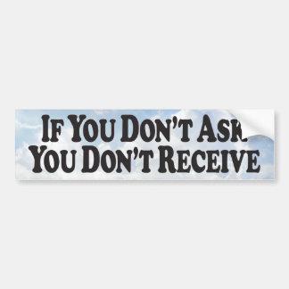 Don't Ask Don't Receive - Bumper Sticker Car Bumper Sticker
