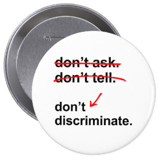 Don't ask. Don't tell. Don't Discriminate Button