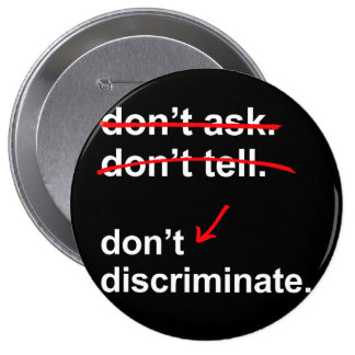Don't ask. Don't tell. Don't Discriminate. - Pinback Button
