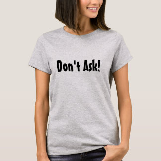 """""""Don't Ask"""" Funny Shirt"""