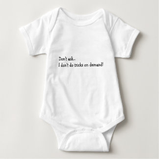 Don't Ask... I don't do tricks on demand! Baby Bodysuit