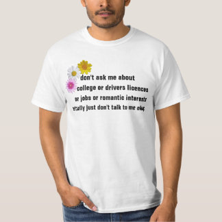 don't ask me about college or drivers licences or T-Shirt
