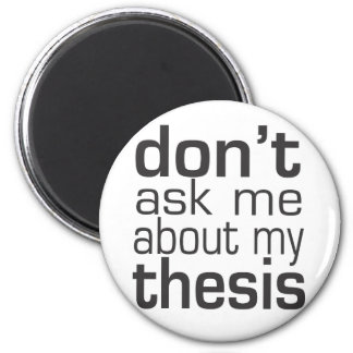 Don't ask me About my thesis 2 Inch Round Magnet