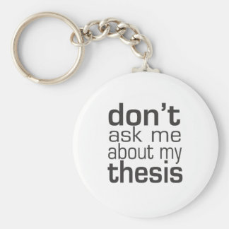 Don't ask me About my thesis Basic Round Button Keychain