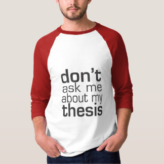 Don't ask me About my thesis T-Shirt