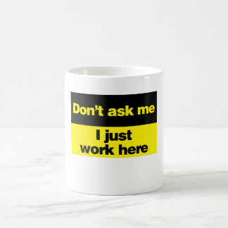 Don't Ask Me I Just Work Here Coffee Mug