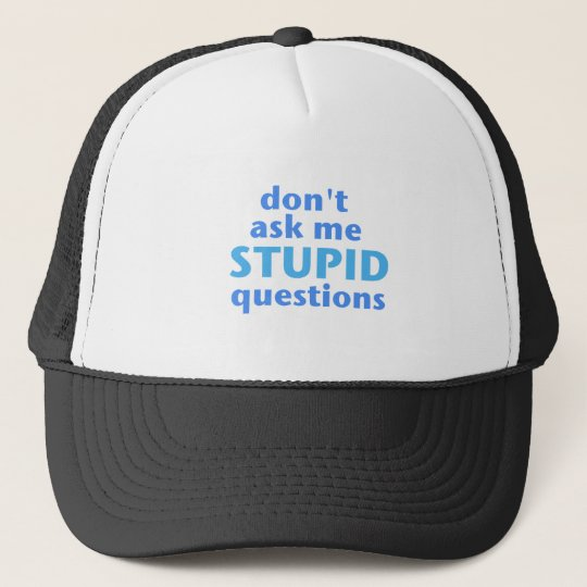 don't ask me stupid questions .png trucker hat