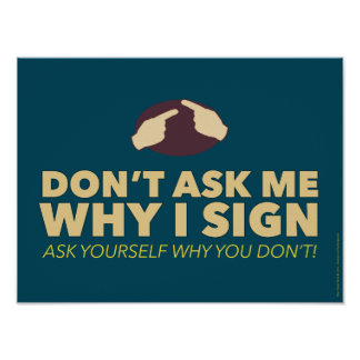 Don't ask me why I sign. an ASL classroom poster