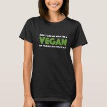 Don't Ask Me Why I'm A Vegan - Total Basics T-Shirt