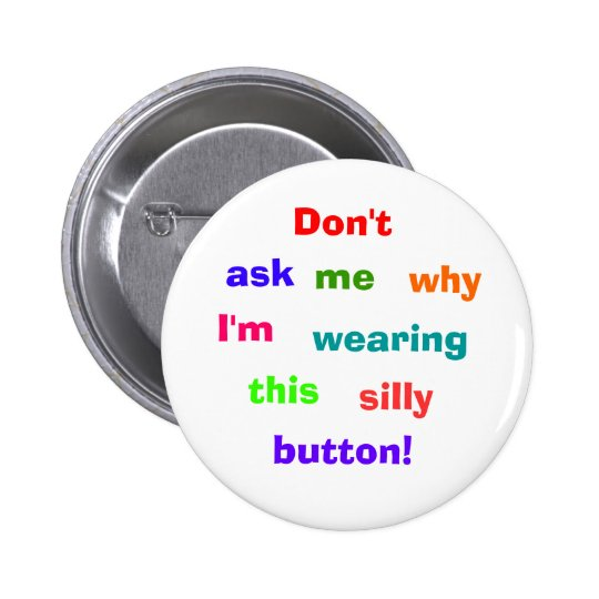 Don't, ask, me, why, I'm, wearing, this, silly,... Button