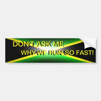Don't Ask Me Why We Run So Fast Jamaica Bumper Sti Car Bumper Sticker