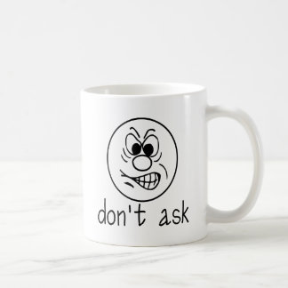 Don't Ask whit Coffee Mug